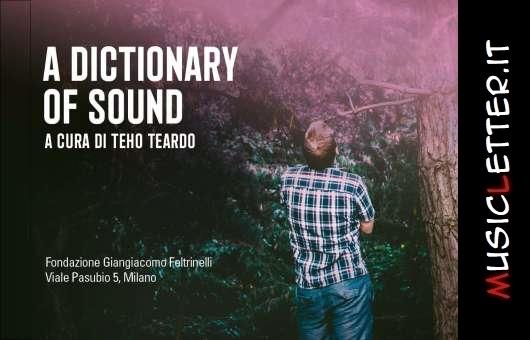 È Teho Teardo il curatore d'eccezione di A Dictionary of Sound, il primo ciclo di concerti promossi dalla Fondazione Giangiacomo Feltrinelli