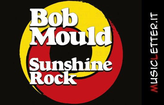 Sunshine Rock è il nuovo album di Bob Mould. Ascoltalo in streaming integrale | Notizie