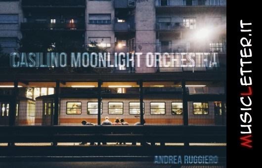 Il multiculturalismo di Andrea Ruggiero con l'album d'esordio Casilino Moonlight Orchestra