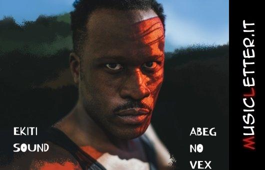Abeg No Vex è il debutto di Ekiti Sound, tra hip hop, afrobeat e tradizione nigeriana | Streaming | Notizie