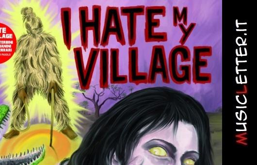 Il mondo senza frontiere del supergruppo italiano I Hate My Village