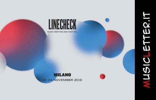 A Milano, dal 19 al 24 novembre, il Linecheck Music Meeting and Festival 2019
