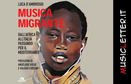 Musica migrante, il nuovo libro di Luca D'Ambrosio in uscita per Arcana Edizioni