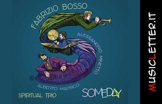 Someday è il nuovo album di Fabrizio Bosso Spiritual Trio