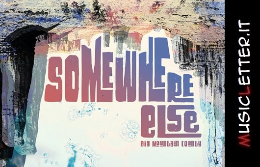Somewhere Else è il nuovo album dei Big Mountain County