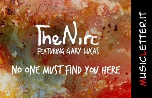 No one must find you here: il primo singolo del nuovo progetto discografico di The Niro con Gary Lucas | Streaming